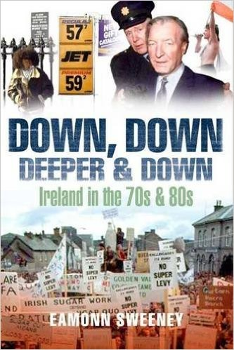 Down Down Deeper and Down - Ireland in the 70s and 80s